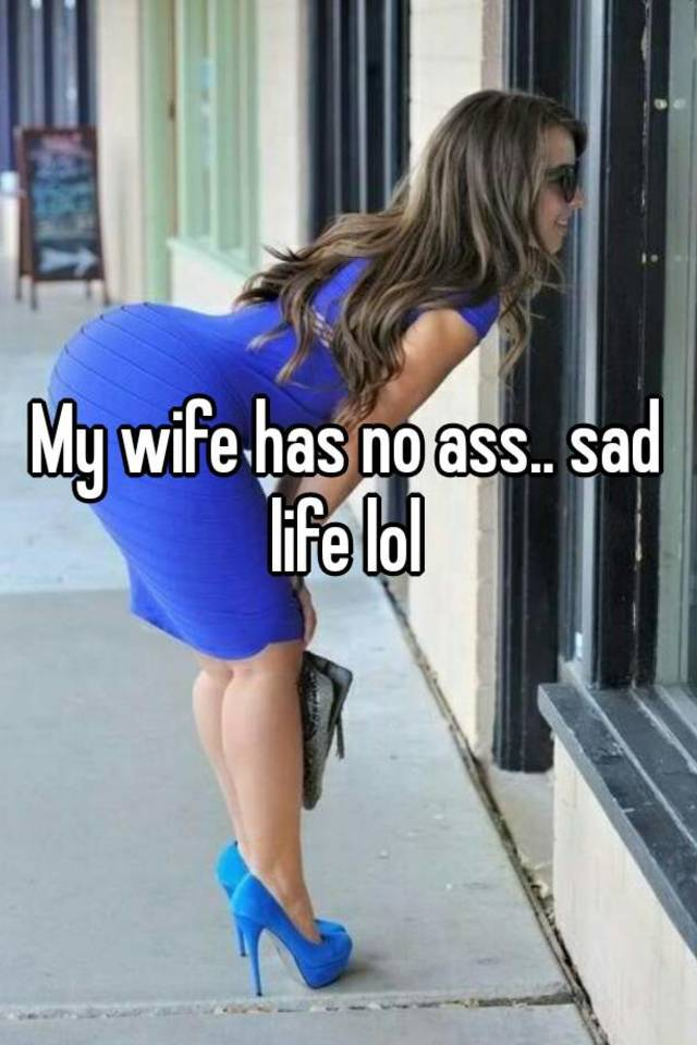 My wife has no ass